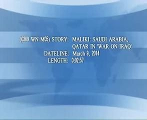 News video: (0309 WN M05) MALIKI  SAUDI ARABIA, QATAR IN WAR ON IRAQ
